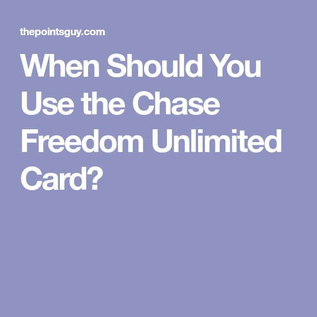 When Should You Use The Chase Freedom Unlimited Credit Card The Points Guy Chase Freedom Chase Freedom Card Freedom