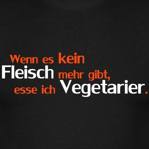 Wenn Es Kein Fleisch Mehr Gibt Esse Ich Vegetarier Männer