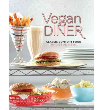 Vegan Diner: Classic Comfort Food for the Body and Soul (Paperback)
