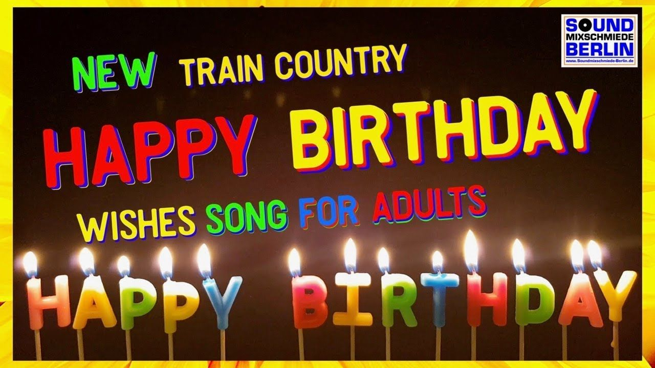 Birthday Song For Adults New Train Country Version 2020 Good Wishes Happy Birthday Song Whatsapp Y In 2020 Birthday Songs Happy Birthday Song Happy Birthday Video