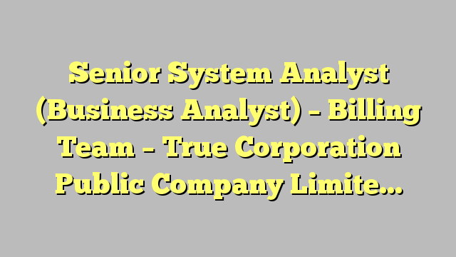 Senior System Analyst Business Analyst  Billing Team  True