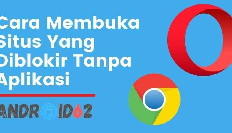 Cara Membuka Situs Yang Diblokir Tanpa Aplikasi Di Google Chrome Hp Aplikasi Google Internet