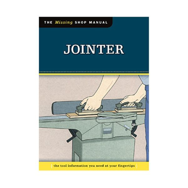 Jointer (Missing Shop Manual) Dedicated to providing integral information about woodworking tools and techniques that other manuals overlook, the books in this series contain safety facts, explanations about basic project set-up, and tips for maximizing tool performance. In Jointer, woodworkers will find out how to best utilize this essential workshopp tool, and how to get the most for their money by getting the most from their equipment. Filled with clear diagrams and instructions, this pocket-
