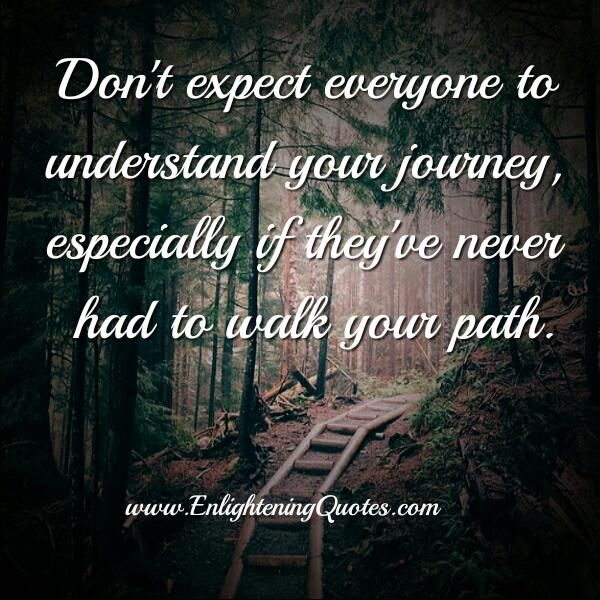 Donu0027t Expect Everyone To Understand Your Journey. Wisdom QuotesQuotes ...