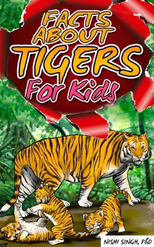Facts About Tigers For Kids By Nishi Singh Http Www Dp B00gaua6yy Ref Cm Sw R Pi Dp Zcocsb0s8vj73 Tiger Facts Tiger Kids Facts