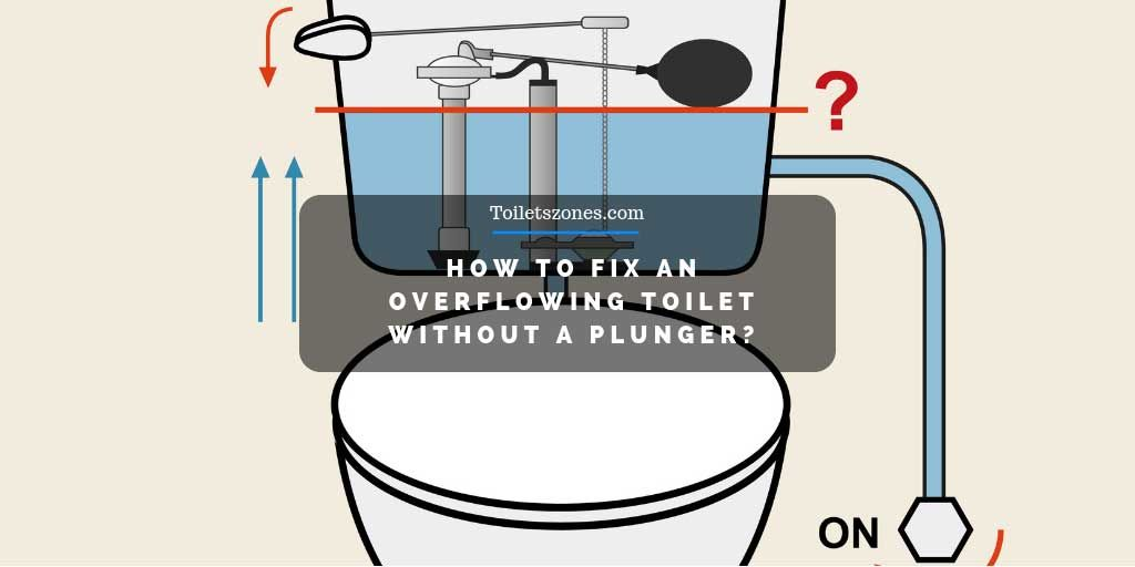 How to fix an overflowing toilet without a plunger 2020