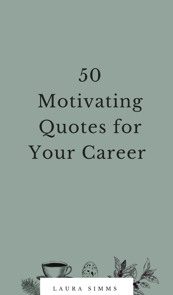 50 Motivating Quotes for Your Career is part of Organization Work Career Advice - I love a good quote  When I need to get grounded quickly or want to shake up business as usual, a thoughtful quotation can be the perfect dram  Here are 50 of my favorite quotations, organized by theme Purpose, Action, Courage, Creativity, and Leadership  Find a favorite for today, and Pin this po