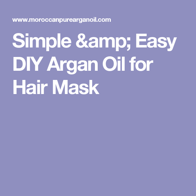 Simple & Easy DIY Argan Oil for Hair Mask