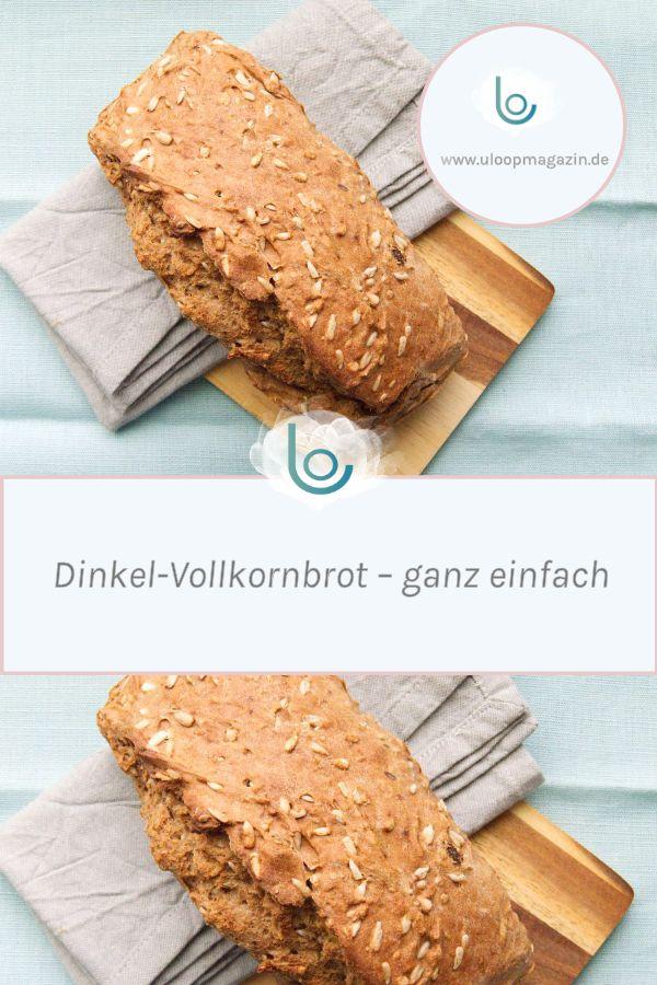 Rezept: Dinkel-Vollkornbrot - ganz einfach | ULoop Magazin