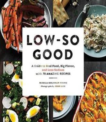 Low so good a guide to real food big flavor and less sodium with 70 low so good a guide to real food big flavor and less sodium with 70 amazing recipes pdf cookbooks pinterest real foods food and recipes forumfinder Images