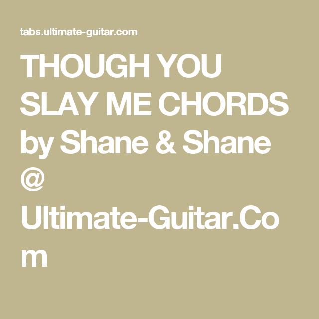 THOUGH YOU SLAY ME CHORDS by Shane & Shane @ Ultimate-Guitar.Com ...