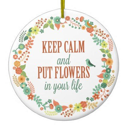 Keep calm and put flowers in your life ornament simple clear clean design style unique