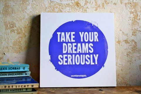 Take your dreams seriously!