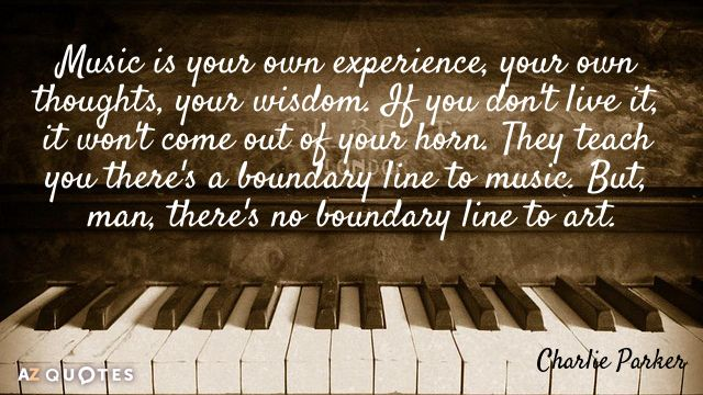 Quote About Music Classy Charlie Parker Quote Music Is Your Own Experience Your Own .