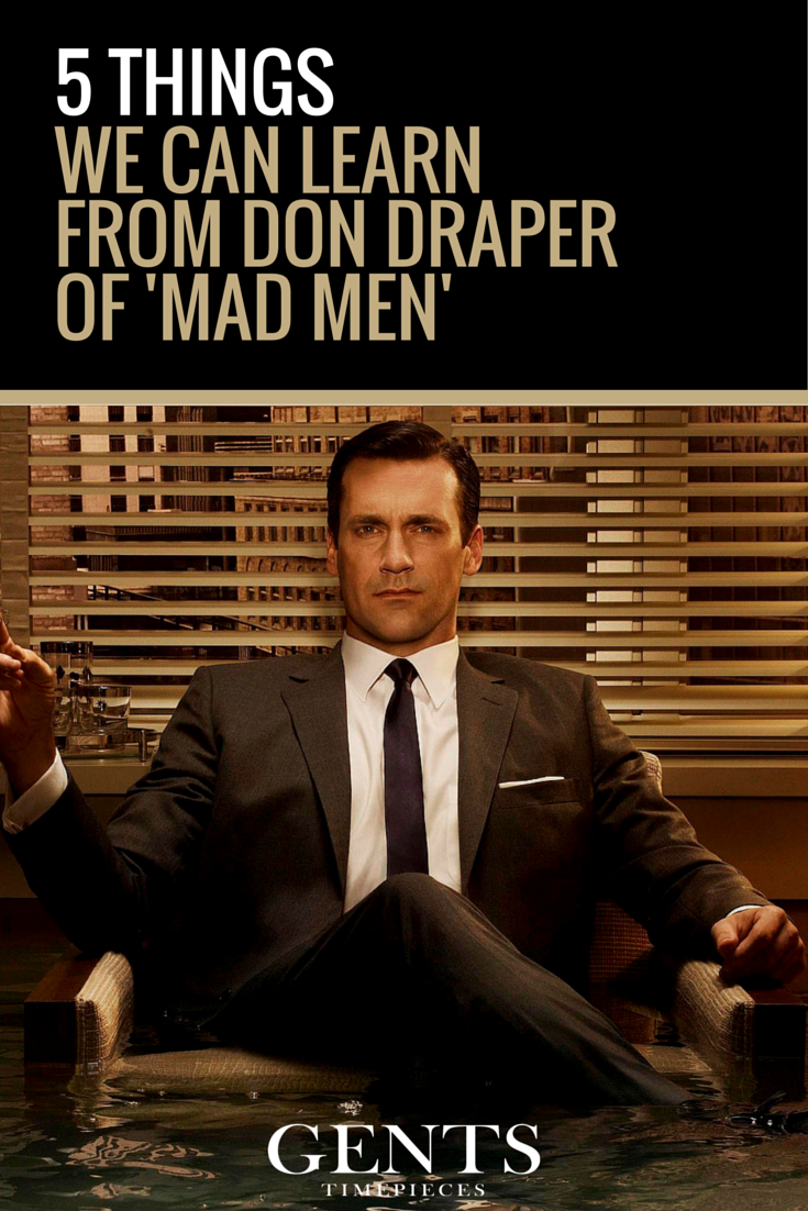 An iconic fictional mentor that we can all learn something from is Don Draper from the hit show 'Mad Men'. Why? Because Draper is a GENT who possesses many characteristics that will lead to a successful life. Don Draper quotes what we see as success.