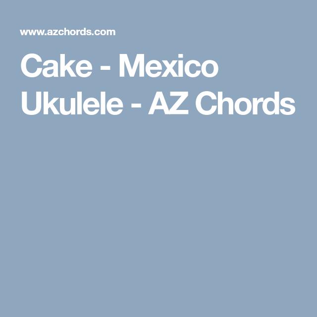 Cake Mexico Ukulele Az Chords Uke Pinterest