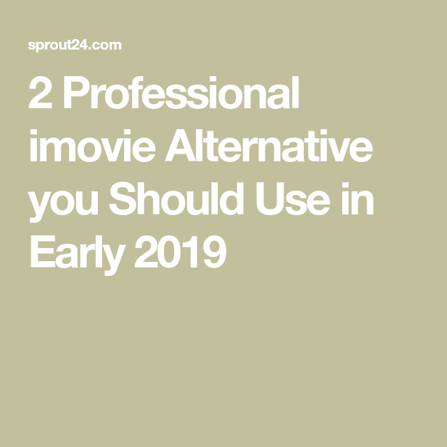 2 Professional Imovie Alternative You Should Use In Early