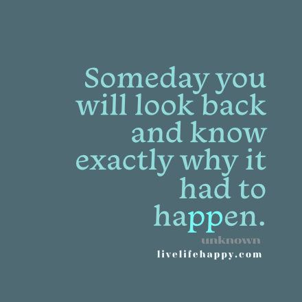 Someday You Will Look Back And Know Exactly Why It Had To Happen