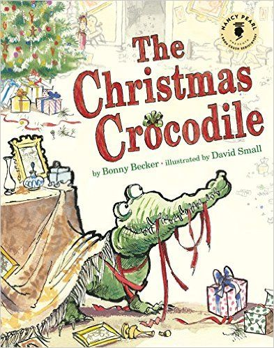 The Christmas Crocodile (Nancy Pearl's Book Crush Rediscoveries): Bonny Becker, David Small, Nancy Pearl: 9781503936102: AmazonSmile: Books