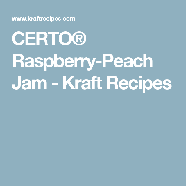 CERTO® Raspberry-Peach Jam - Kraft Recipes