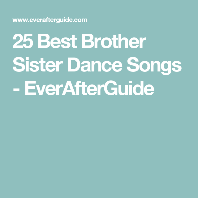 25 of the Best Sister Brother Dance Songs | Say Yes to the