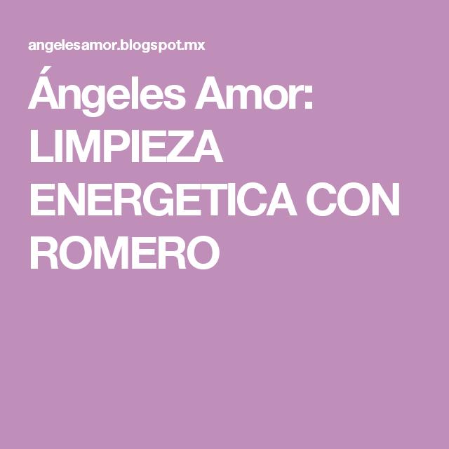 Ángeles Amor: LIMPIEZA ENERGETICA CON ROMERO