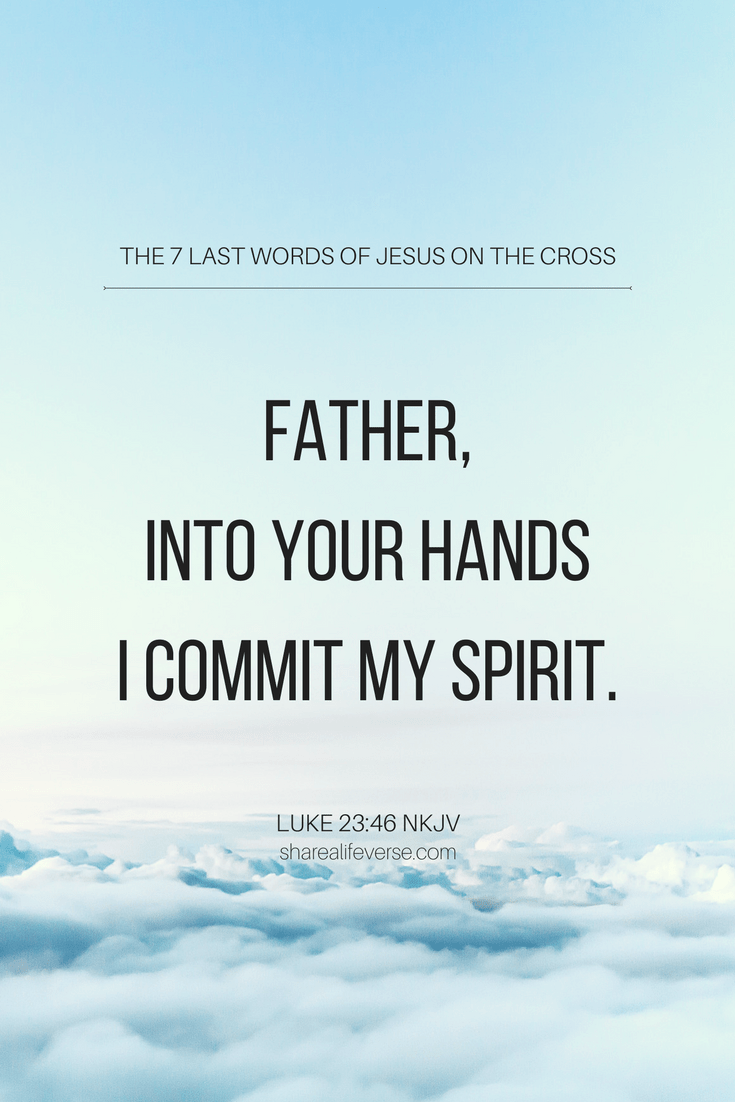 7 last words of jesus on the cross father into your hands i commit my spirit bible verse holy week bible verse luke 2346