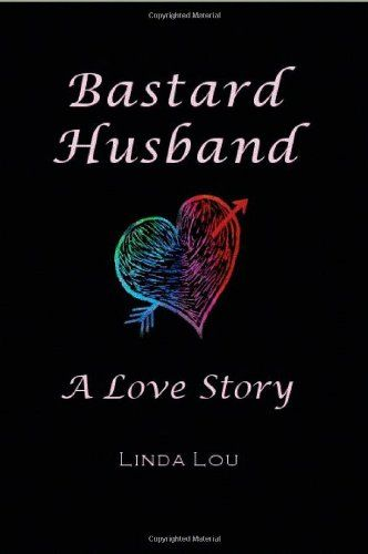 The Lovely LInda Lou penned this: Bastard Husband: A Love Story by Linda Lou http://smile.amazon.com/dp/0981979602/ref=cm_sw_r_pi_dp_7SJ9ub1FHW8AR