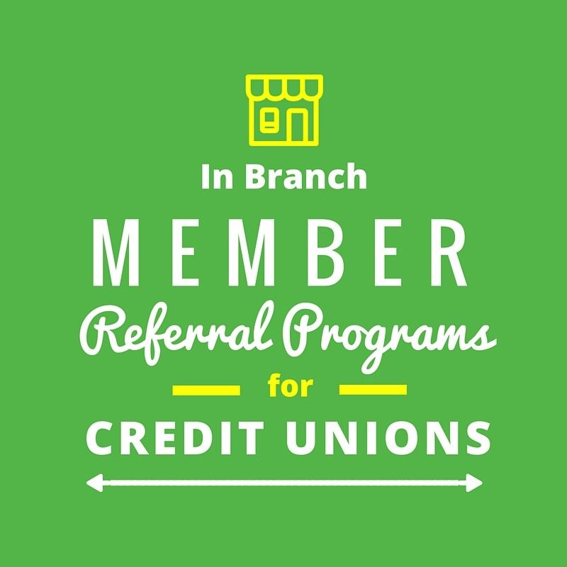 In branch member referral programs for credit unions