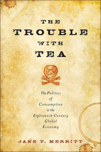The Trouble With Tea The Politics Of Consumption In The Eighteenth