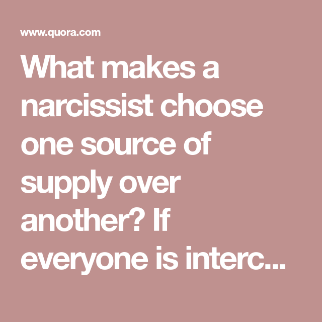 What makes a narcissist choose one source of supply over another? If