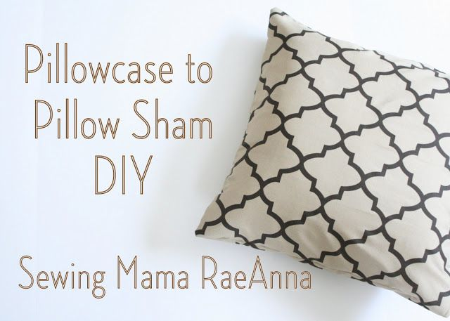 Sewing Mama RaeAnna: Pillowcase into a Pillow Sham