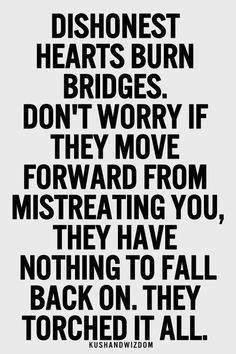 Dishonest Hearts Burn Bridges Dont Worry If They Move Forward From