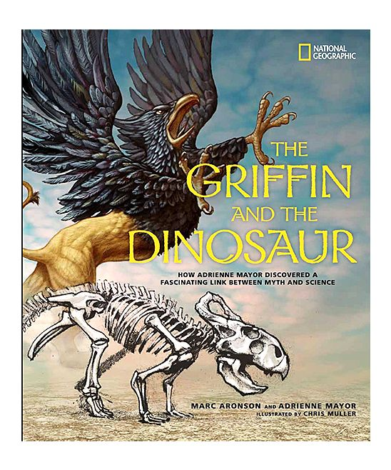 How Adrienne Mayor Discovered a Fascinating Link Between Myth and Science The Griffin and the Dinosaur