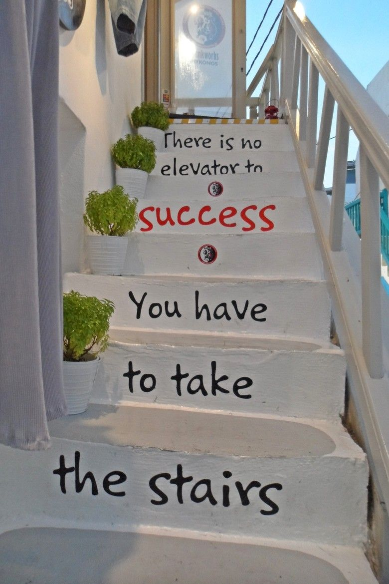 There Is No Elevator To Success You Have To Take The Stairs Life