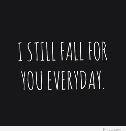 I Love You Quotes Tumblr Unique I Still Fall For You EVERYDAY I Love You Tumblr Quotes For Him