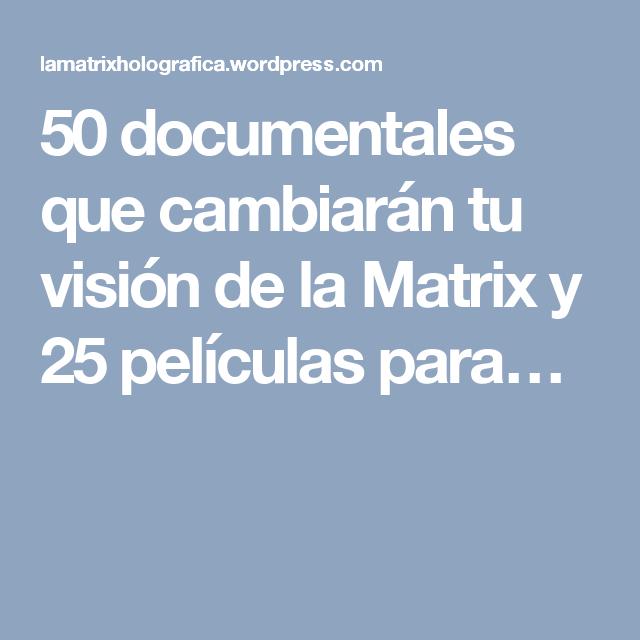 50 documentales que cambiarán tu visión de la Matrix y 25 películas para…
