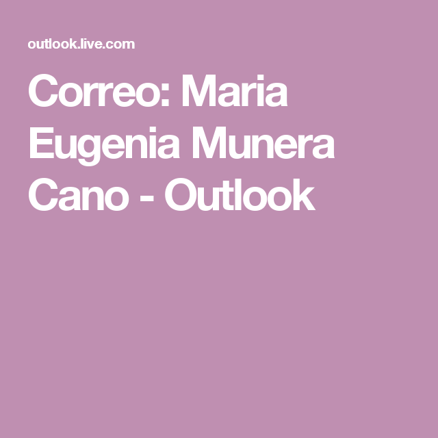 Correo: Maria Eugenia Munera Cano - Outlook