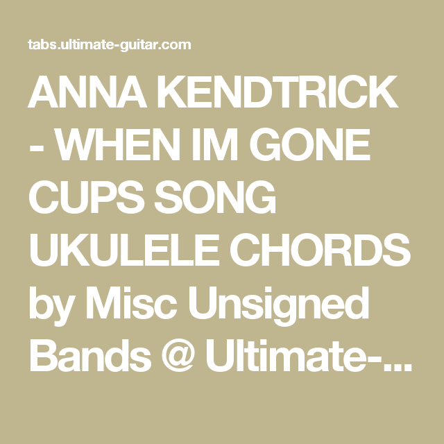 Anna Kendtrick When Im Gone Cups Song Ukulele Chords By Misc