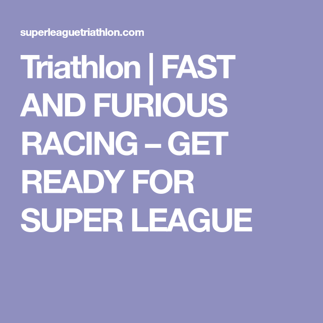 Triathlon | FAST AND FURIOUS RACING – GET READY FOR SUPER LEAGUE