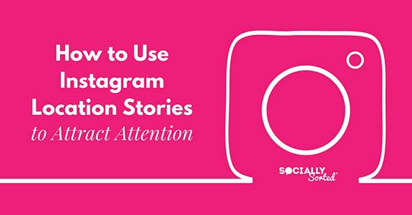 How To Use Instagram Location Stories To Attract Attention Social Media Business Strategy Instagram Locations Small Business Social Media