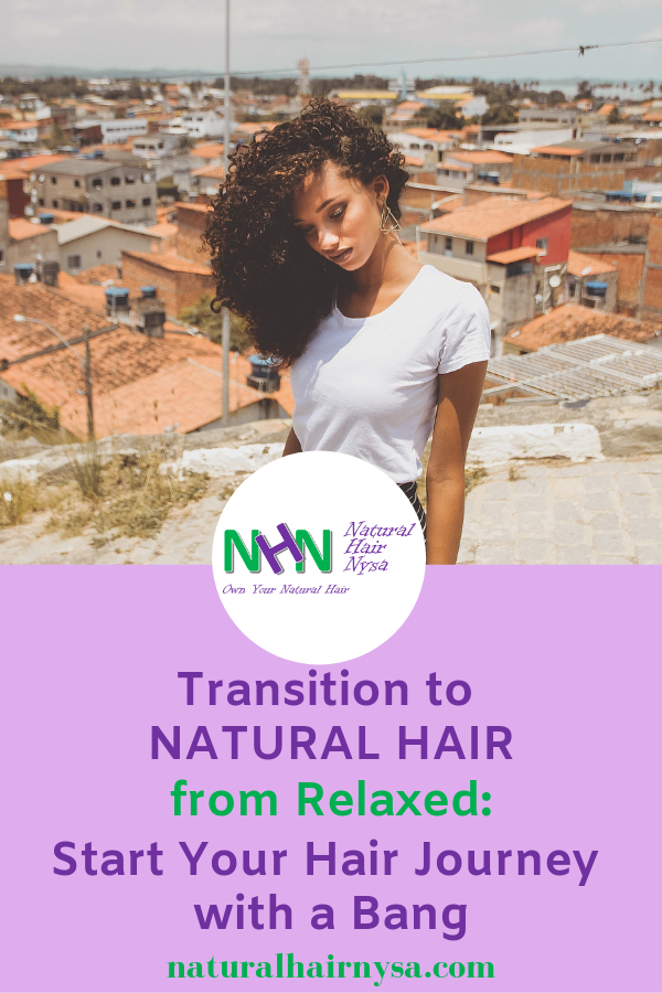 Transition to Natural Hair from Relaxed: Start Your Hair Journey with a Bang #naturalhairjourney Don't let overwhelm undermine your decision to transition back to natural hair.  Check out this post for actionable suggestions to start your transitioning natural hair journey off with a bang.  #backtonatural #transitioningnaturalhair #naturalhair #naturalhaircare #naturalhairtips #carefornaturalhair #naturalhairjourney