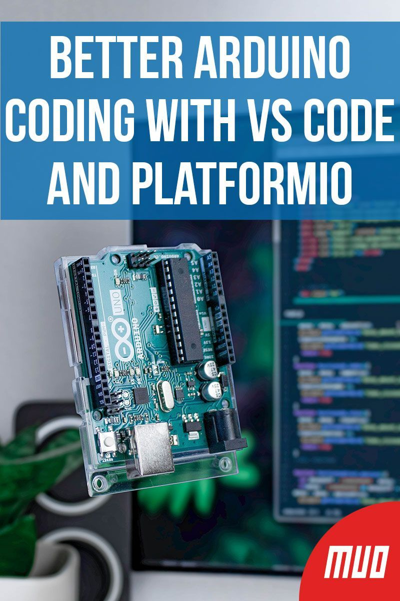 Better Arduino Coding With Vs Code And Platformio Arduino