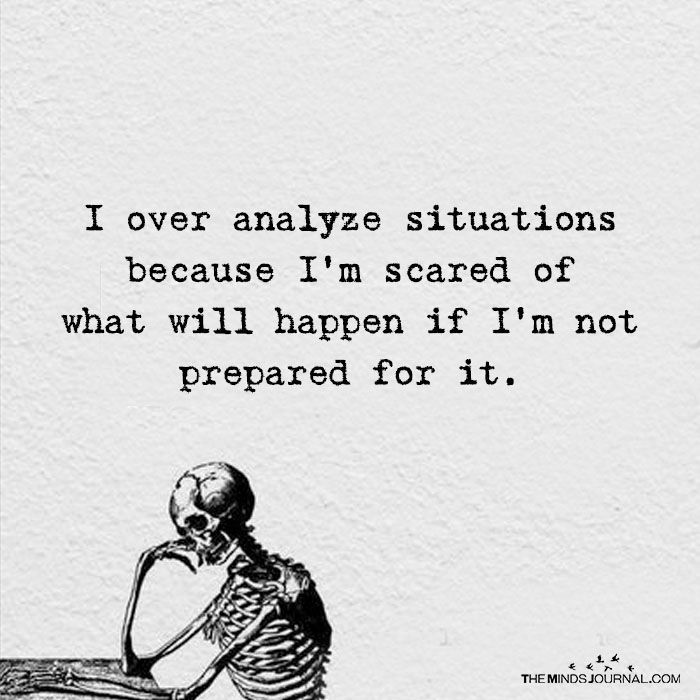 I Over Analyze Situations