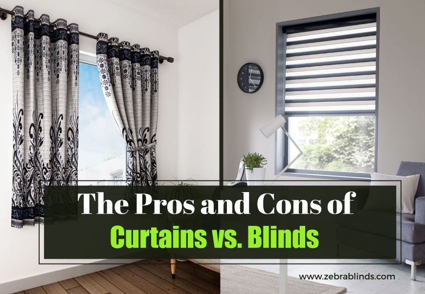 Blackout Zebra Blinds The Pros And Cons Of Curtains Vs Blinds