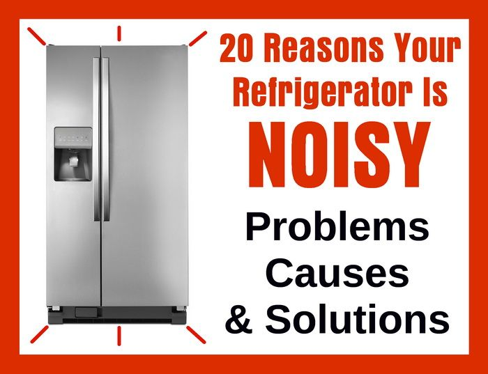 20 Reasons Your Refrigerator Is Noisy Problems Causes