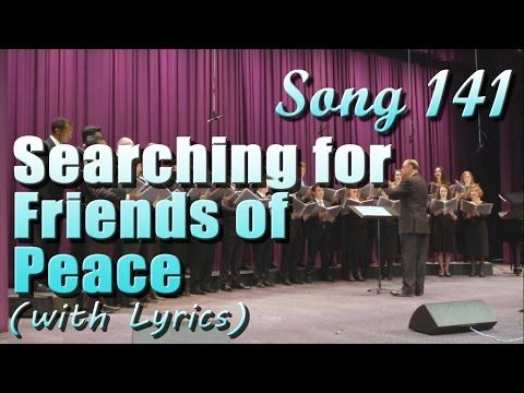 Song 141 - Searching for Friends of Peace (with Lyrics) JW