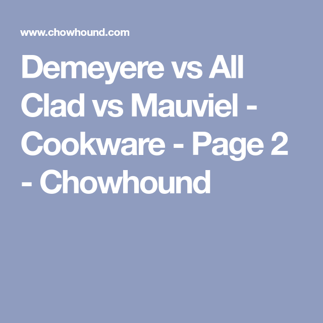 Demeyere Vs All Clad Mauviel Cookware Page 2