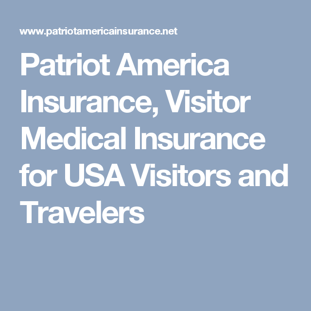 Patriot America Insurance Visitor Medical Insurance For Usa