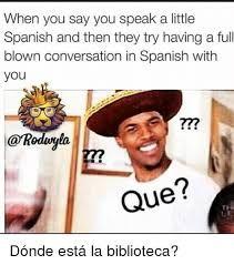 Image Result For Spanish Meme Girls Be Like How To Speak Spanish Relatable Post Funny